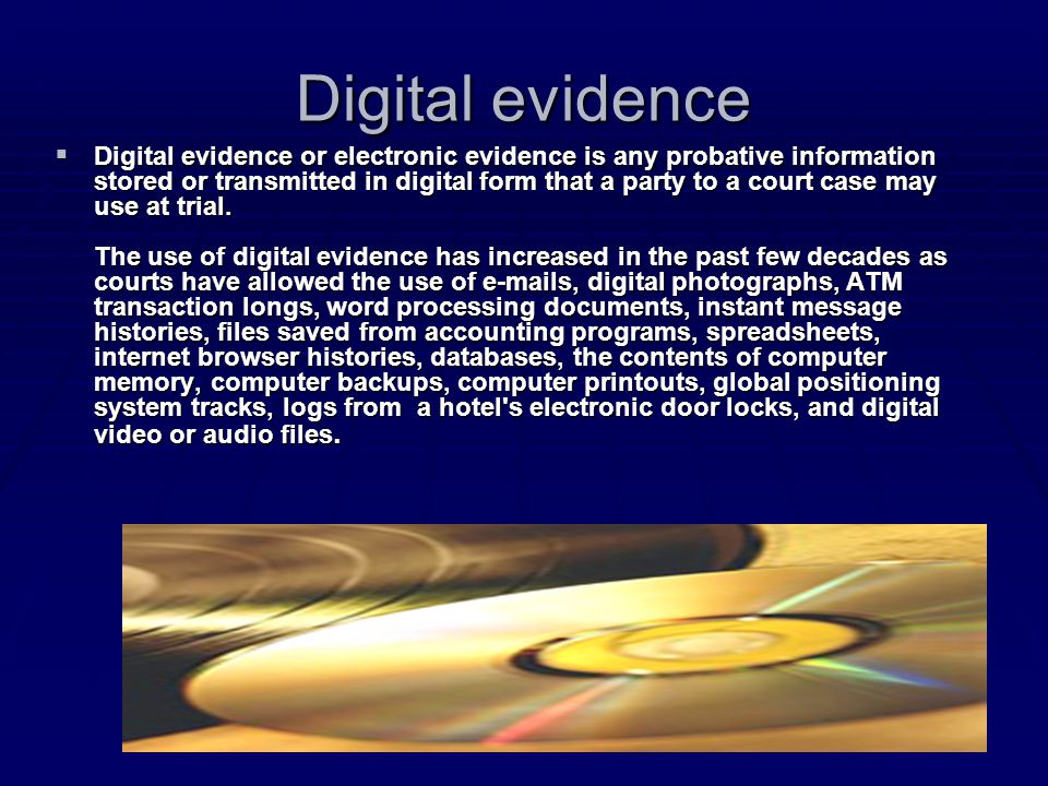 Digital evidence  Digital evidence or electronic evidence is any probative information stored or transmitted in digital form that a party to a court