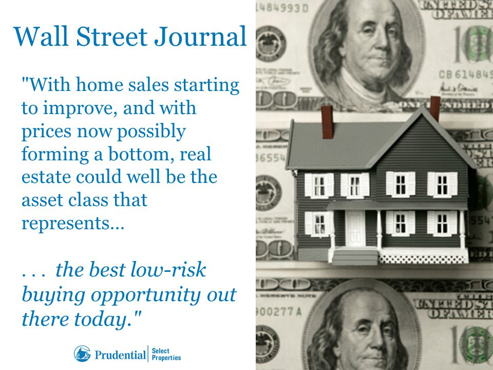 Wall Street Journal 1/26/2011 ‎ With home sales starting to improve, and with prices now possibly forming a bottom, real estate could well be the asset class that represents…...