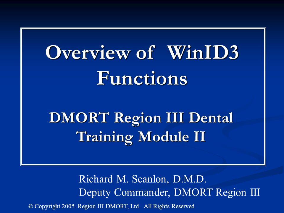 Overview of WinID3 Functions DMORT Region III Dental Training Module II © Copyright 2005.