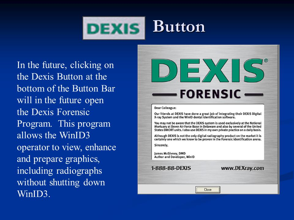 Button In the future, clicking on the Dexis Button at the bottom of the Button Bar will in the future open the Dexis Forensic Program.
