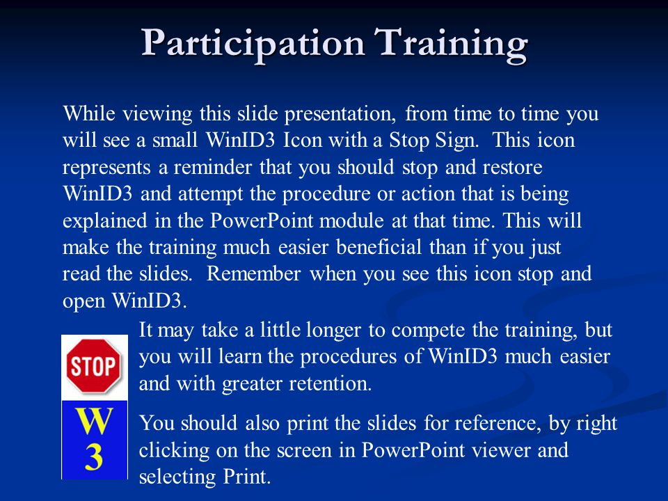 Participation Training While viewing this slide presentation, from time to time you will see a small WinID3 Icon with a Stop Sign.