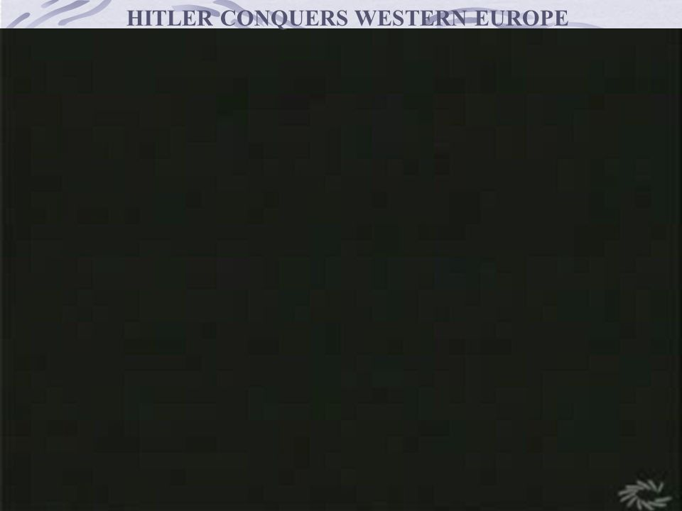 HITLER CONQUERS WESTERN EUROPE