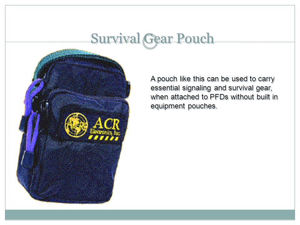 Survival Gear Pouch A pouch like this can be used to carry essential signaling and survival gear, when attached to PFDs without built in equipment pou
