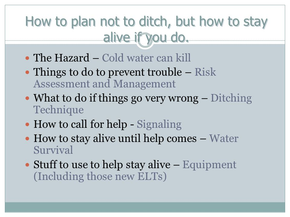 How to plan not to ditch, but how to stay alive if you do. The Hazard – Cold water can kill Things to do to prevent trouble – Risk Assessment and Mana
