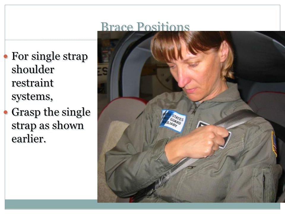 Brace Positions For single strap shoulder restraint systems, Grasp the single strap as shown earlier. For single strap shoulder restraint systems, Gra