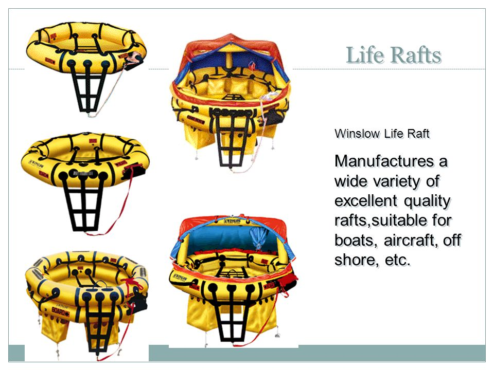 Life Rafts Winslow Life Raft Manufactures a wide variety of excellent quality rafts,suitable for boats, aircraft, off shore, etc. Winslow Life Raft Ma