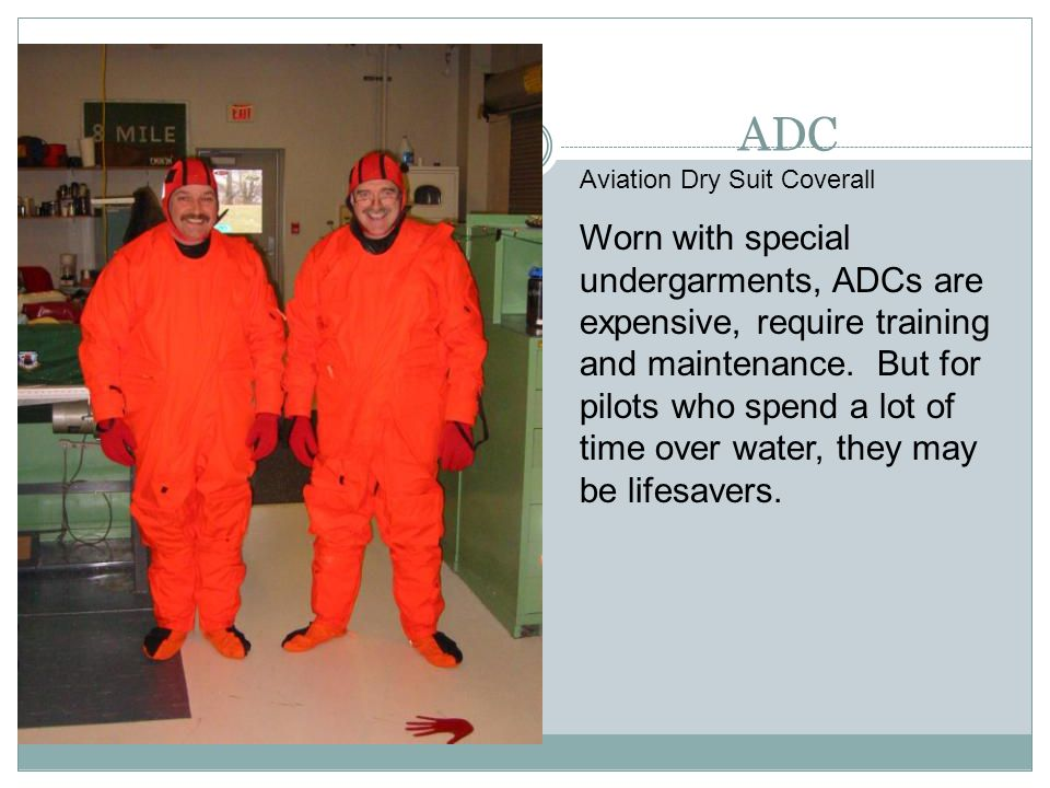 ADC Aviation Dry Suit Coverall Worn with special undergarments, ADCs are expensive, require training and maintenance. But for pilots who spend a lot o