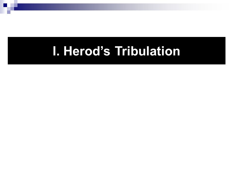 I. Herod's Tribulation