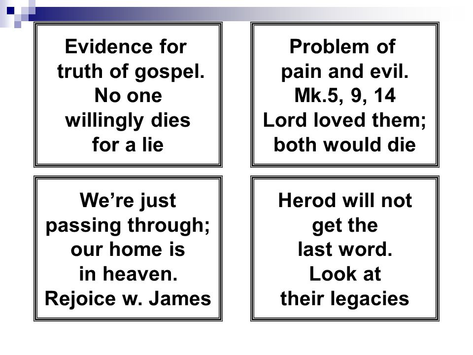 Evidence for truth of gospel. No one willingly dies for a lie Problem of pain and evil.