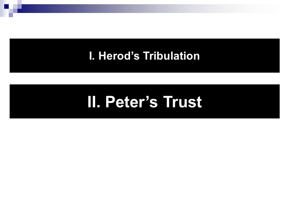 I. Herod's Tribulation II. Peter's Trust