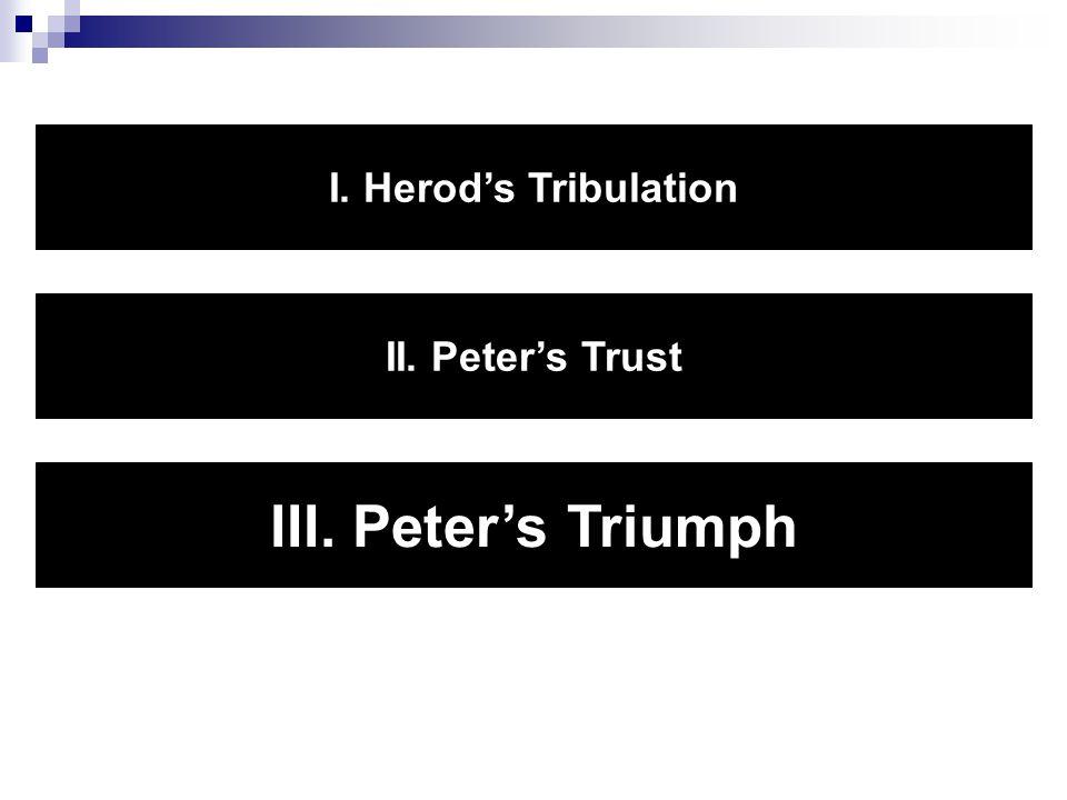 I. Herod's Tribulation II. Peter's Trust III. Peter's Triumph