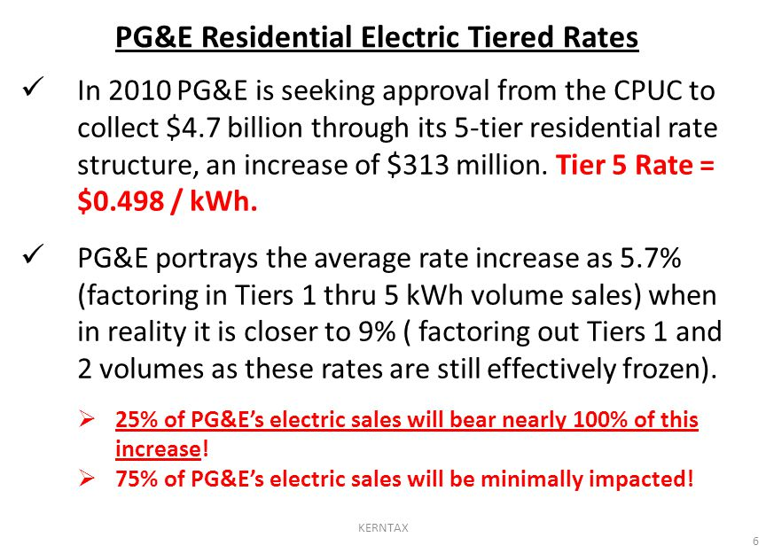 PG&E Residential Electric Tiered Rates In 2010 PG&E is seeking approval from the CPUC to collect $4.7 billion through its 5-tier residential rate stru