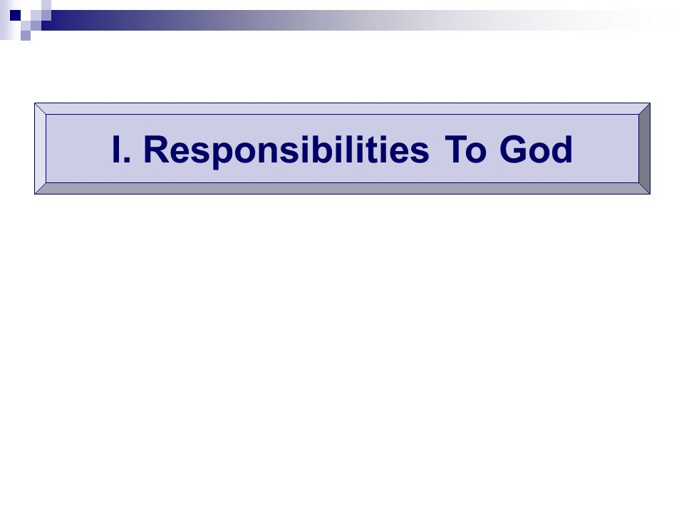 I. Responsibilities To God