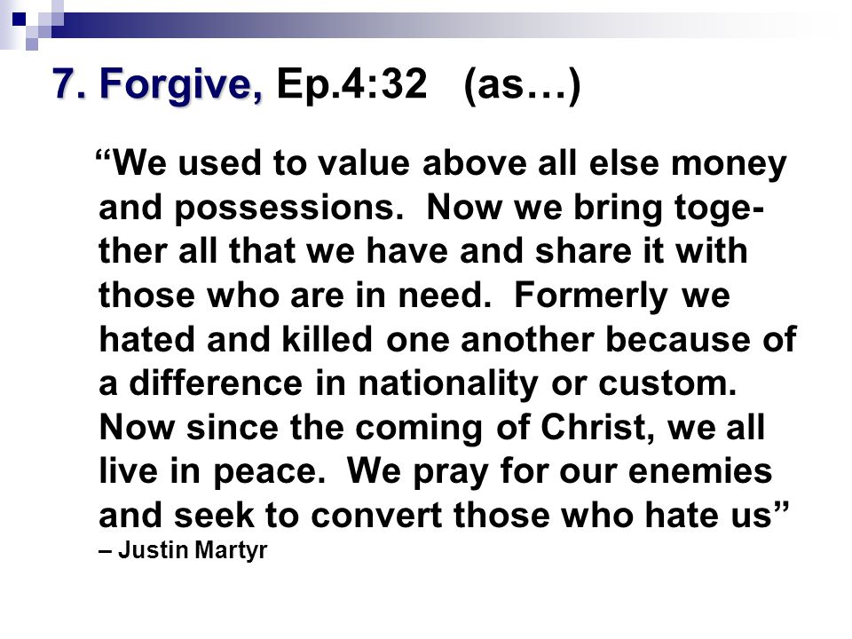 7. Forgive, 7. Forgive, Ep.4:32 (as…) We used to value above all else money and possessions.