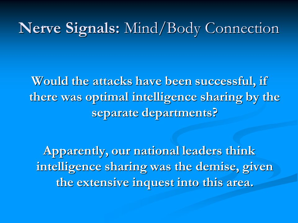 Nerve Signals: Mind/Body Connection Would the attacks have been successful, if there was optimal intelligence sharing by the separate departments? App