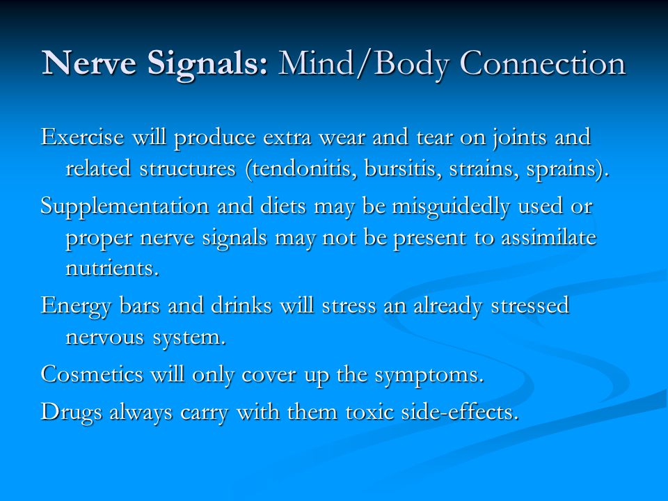 Nerve Signals: Mind/Body Connection Exercise will produce extra wear and tear on joints and related structures (tendonitis, bursitis, strains, sprains