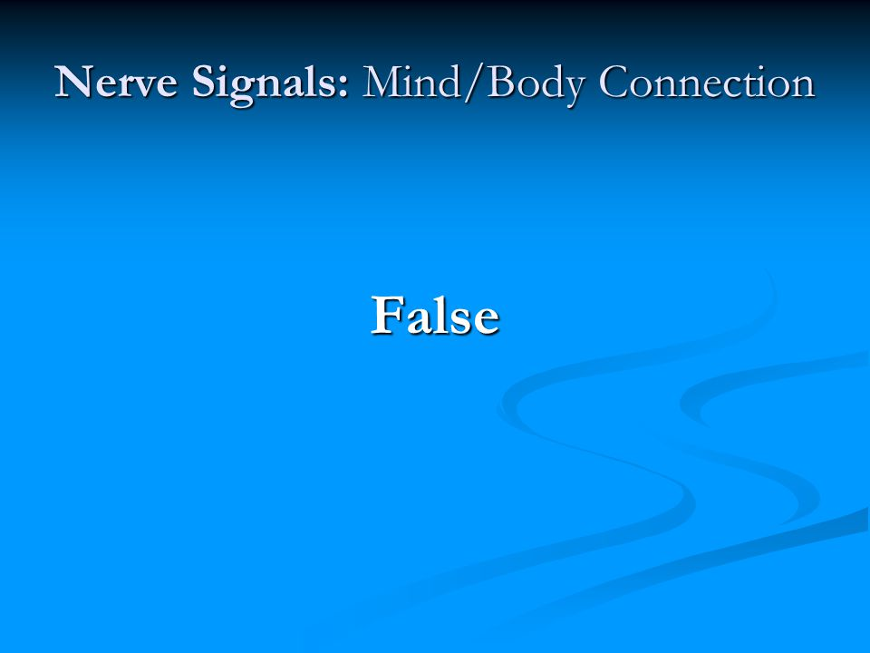 Nerve Signals: Mind/Body Connection False
