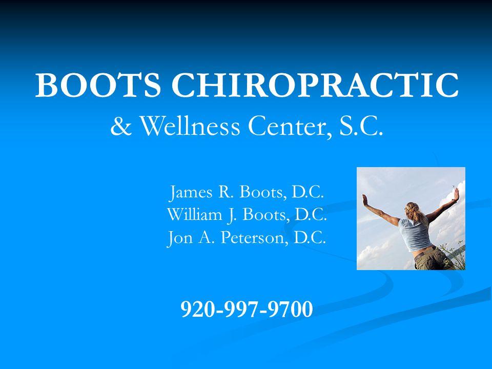 BOOTS CHIROPRACTIC & Wellness Center, S.C. James R. Boots, D.C. William J. Boots, D.C. Jon A. Peterson, D.C. 920-997-9700