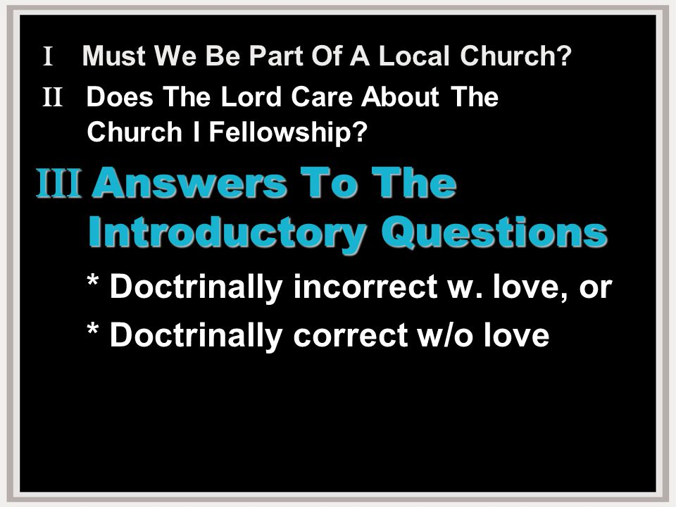1.False dilemma Must choose between accurate church w/o love and inaccurate one w.