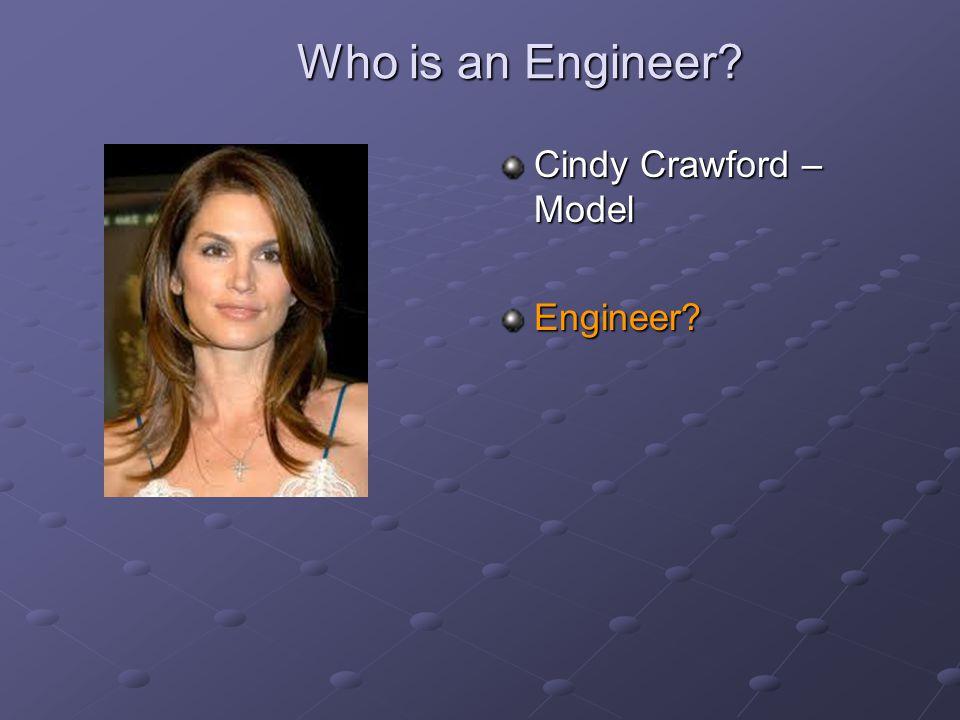 Who is an Engineer? Cindy Crawford – Model Engineer?
