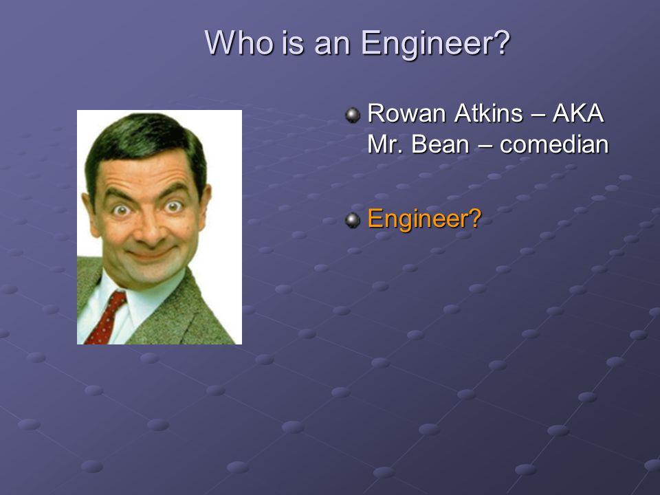 Who is an Engineer? Rowan Atkins – AKA Mr. Bean – comedian Engineer?