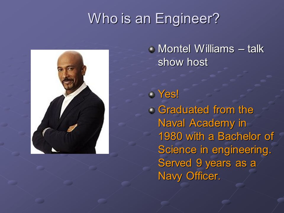 Who is an Engineer.Montel Williams – talk show host Yes.
