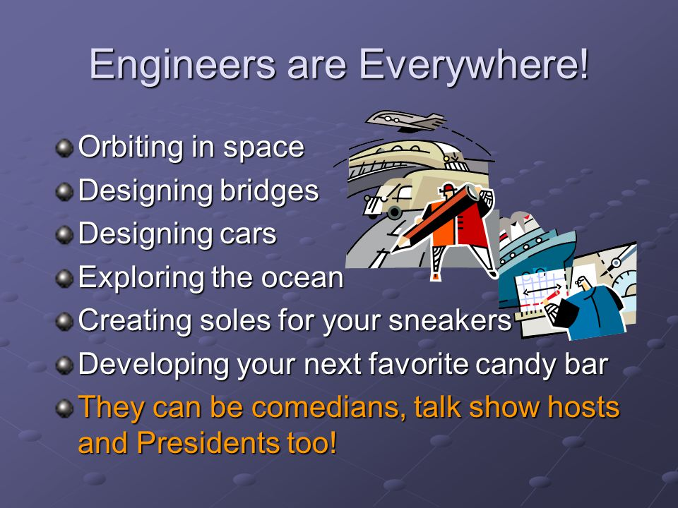 Engineers are Everywhere.