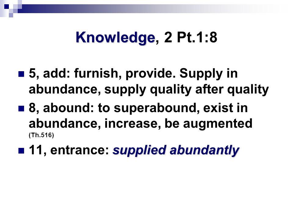 Knowledge Knowledge, 2 Pt.1:8 5, add: furnish, provide.