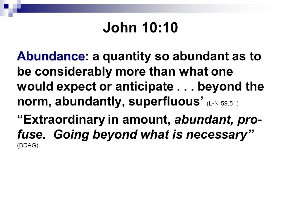 John 10:10 Abundance Abundance: a quantity so abundant as to be considerably more than what one would expect or anticipate...