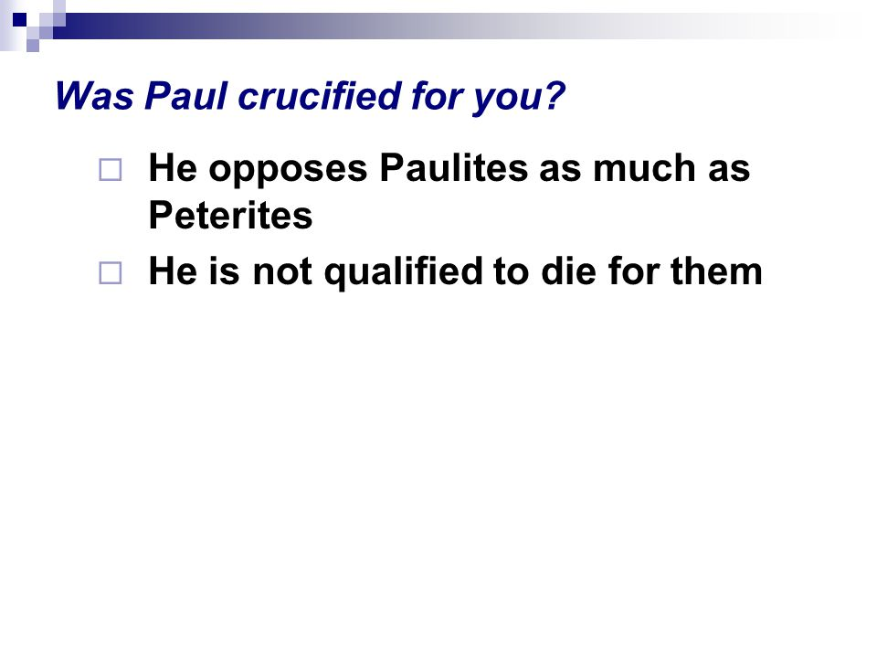 Was Paul crucified for you.