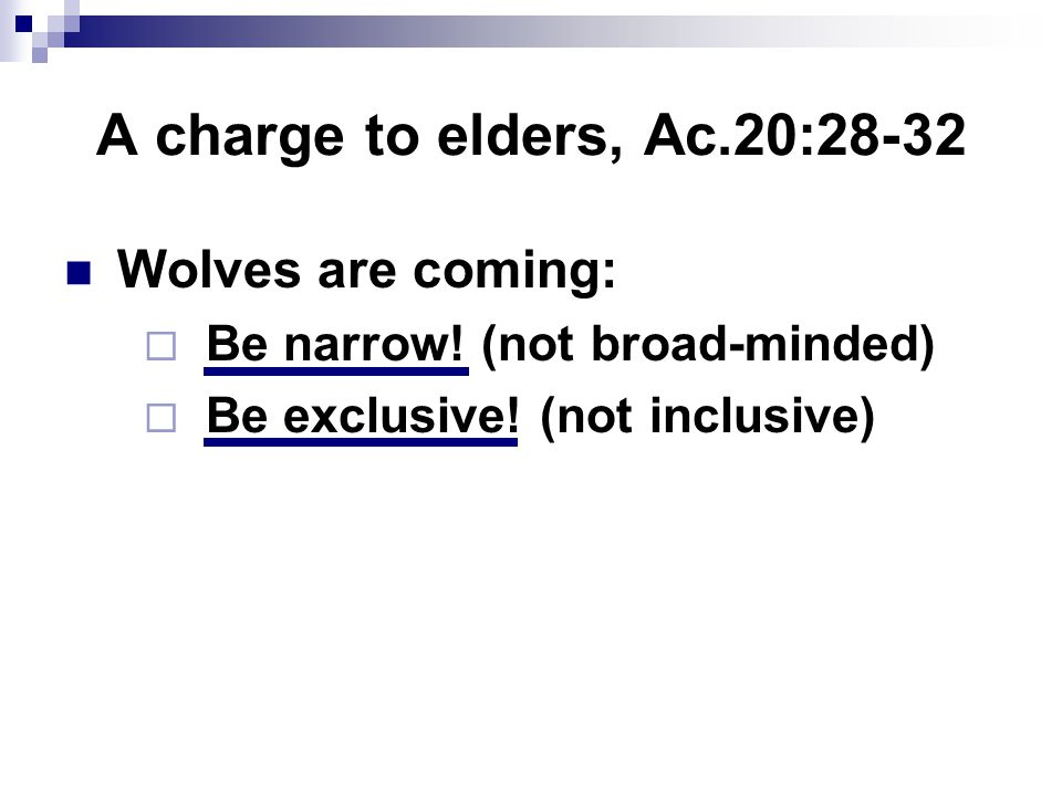 A charge to elders, Ac.20:28-32 Wolves are coming:  Be narrow.