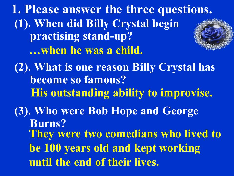 1. Please answer the three questions. (1). When did Billy Crystal begin practising stand-up.