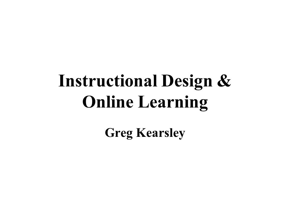 Instructional Design & Online Learning Greg Kearsley