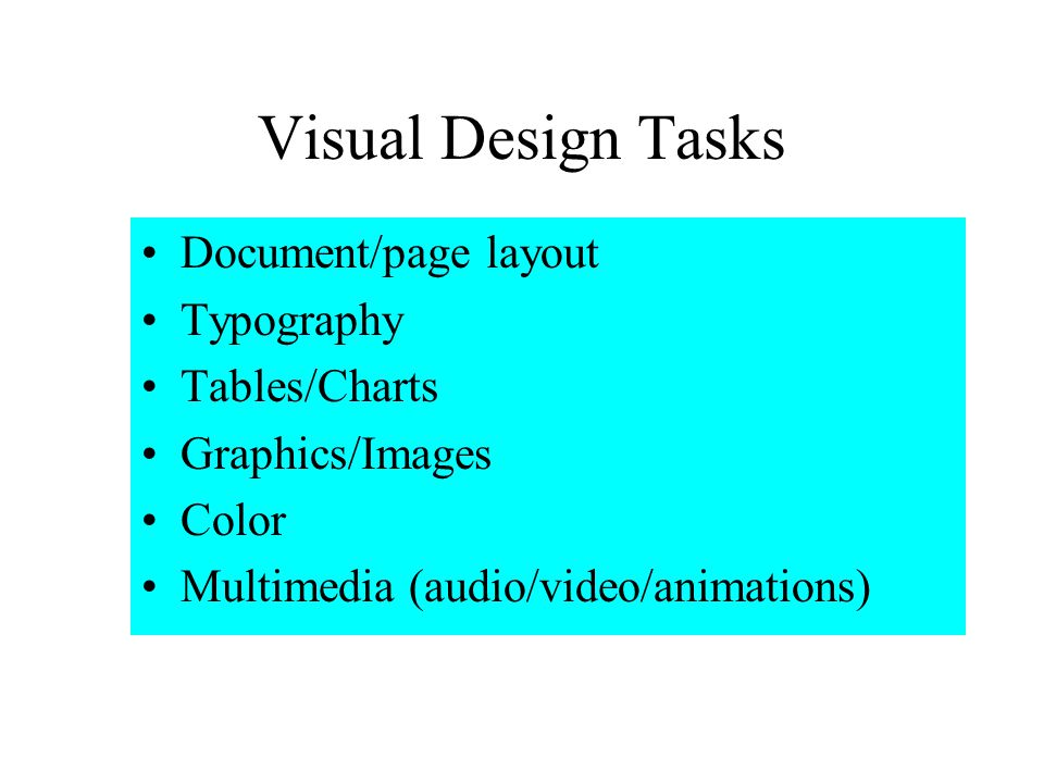 Visual Design Tasks Document/page layout Typography Tables/Charts Graphics/Images Color Multimedia (audio/video/animations)