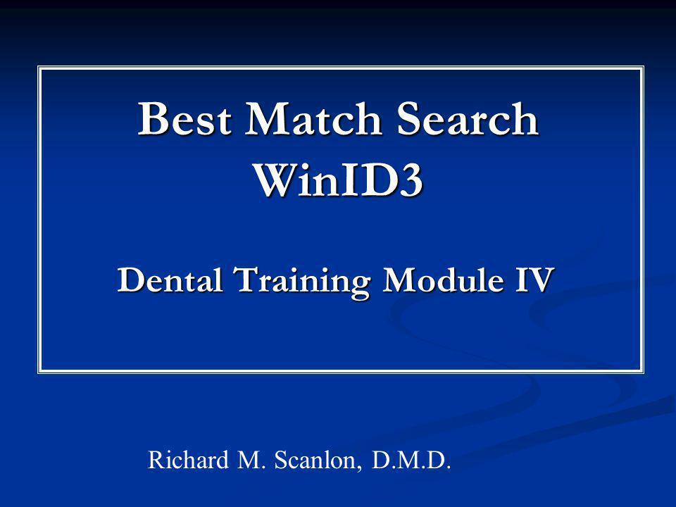 Best Match Search WinID3 Dental Training Module IV Richard M. Scanlon, D.M.D.