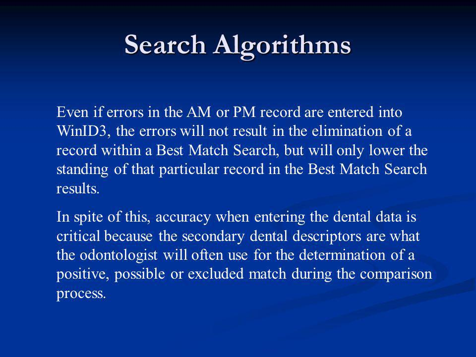 Search Algorithms Even if errors in the AM or PM record are entered into WinID3, the errors will not result in the elimination of a record within a Be