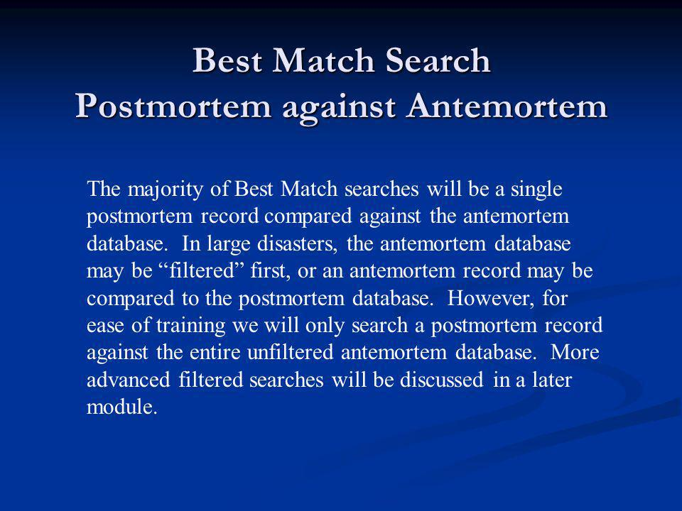 Best Match Search Postmortem against Antemortem The majority of Best Match searches will be a single postmortem record compared against the antemortem database.