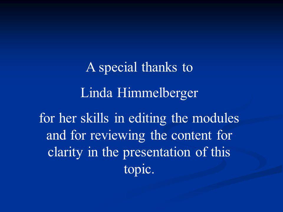 A special thanks to Linda Himmelberger for her skills in editing the modules and for reviewing the content for clarity in the presentation of this topic.