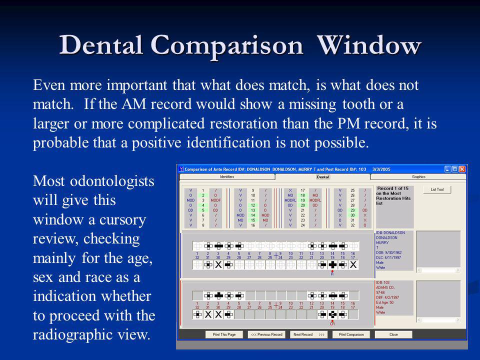 Dental Comparison Window Even more important that what does match, is what does not match. If the AM record would show a missing tooth or a larger or