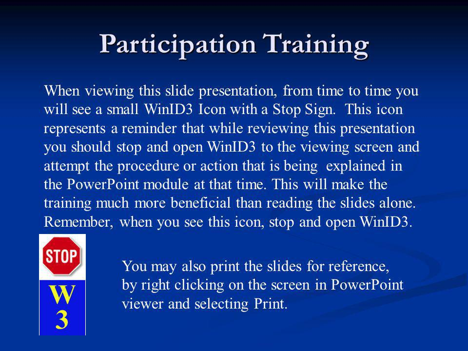 Participation Training When viewing this slide presentation, from time to time you will see a small WinID3 Icon with a Stop Sign. This icon represents