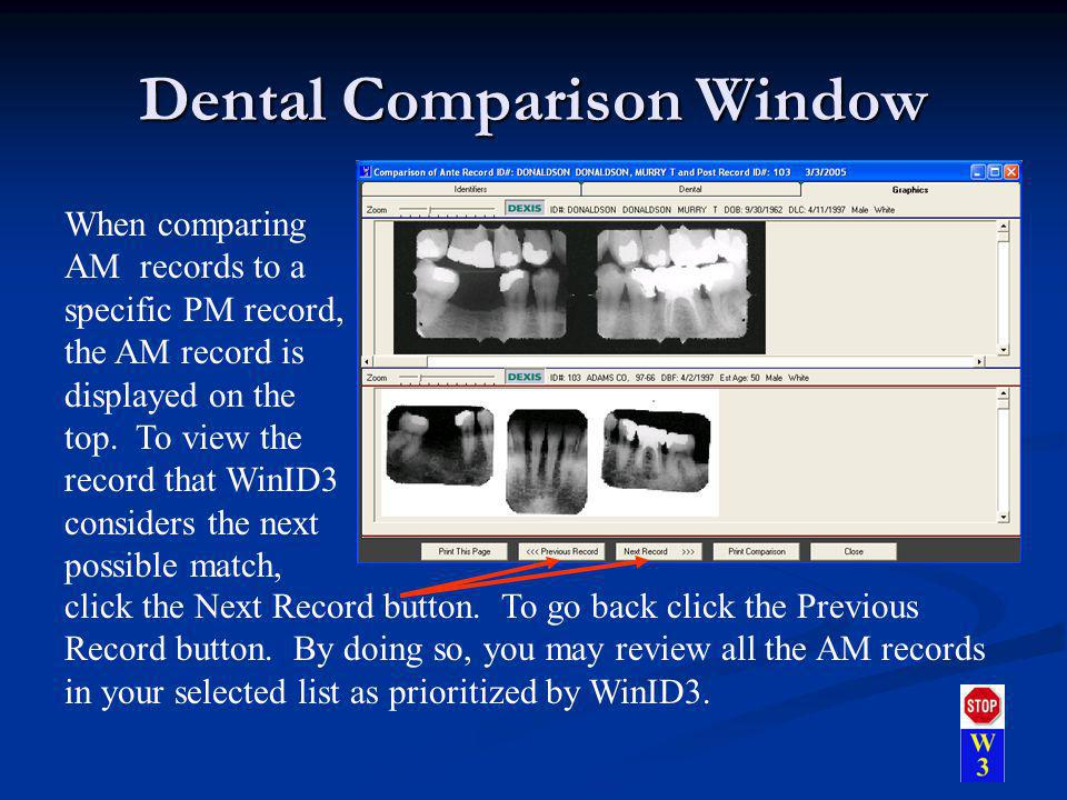 Dental Comparison Window When comparing AM records to a specific PM record, the AM record is displayed on the top. To view the record that WinID3 cons
