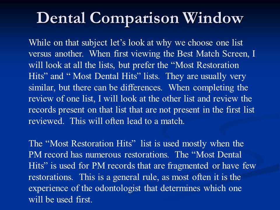 Dental Comparison Window While on that subject let's look at why we choose one list versus another. When first viewing the Best Match Screen, I will l