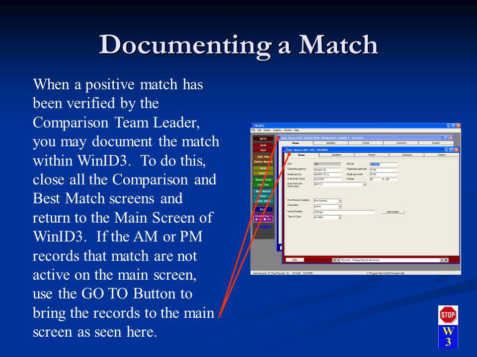 Documenting a Match When a positive match has been verified by the Comparison Team Leader, you may document the match within WinID3. To do this, close