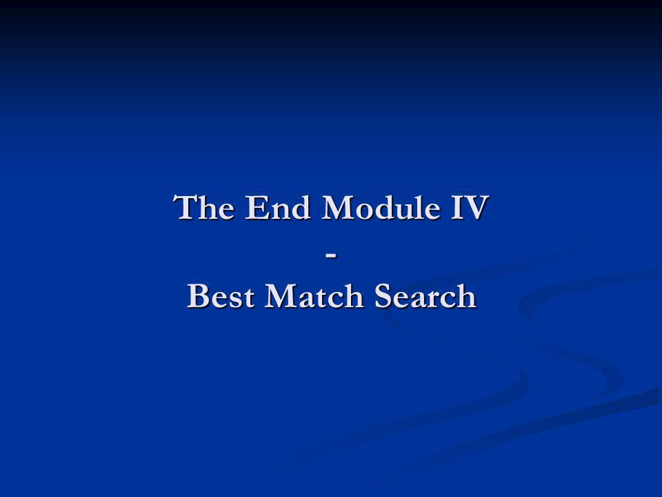 The End Module IV - Best Match Search