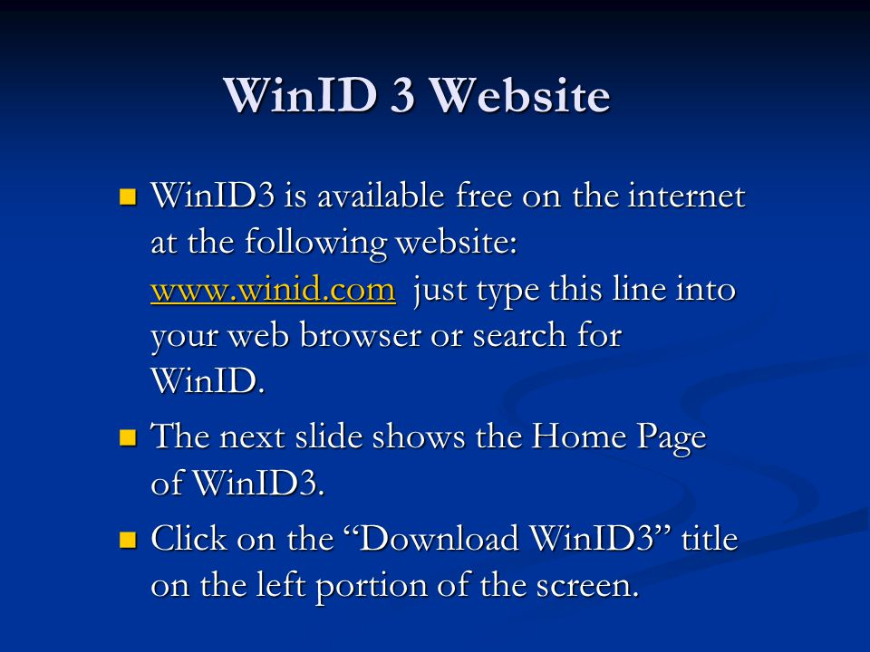 WinID 3 Website WinID3 is available free on the internet at the following website: www.winid.com just type this line into your web browser or search for WinID.