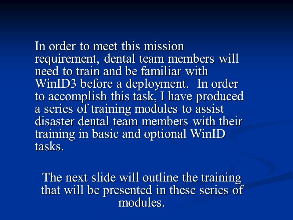 In order to meet this mission requirement, dental team members will need to train and be familiar with WinID3 before a deployment.