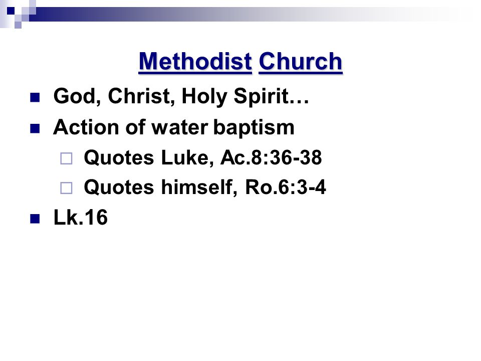 Methodist Church God, Christ, Holy Spirit… Action of water baptism  Quotes Luke, Ac.8:36-38  Quotes himself, Ro.6:3-4 Lk.16