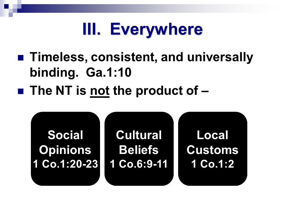 III. Everywhere Timeless, consistent, and universally binding.