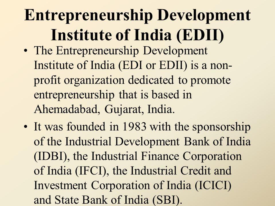 Entrepreneurship Development Institute of India (EDII) The Entrepreneurship Development Institute of India (EDI or EDII) is a non- profit organization