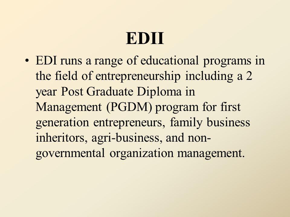 EDII EDI runs a range of educational programs in the field of entrepreneurship including a 2 year Post Graduate Diploma in Management (PGDM) program f